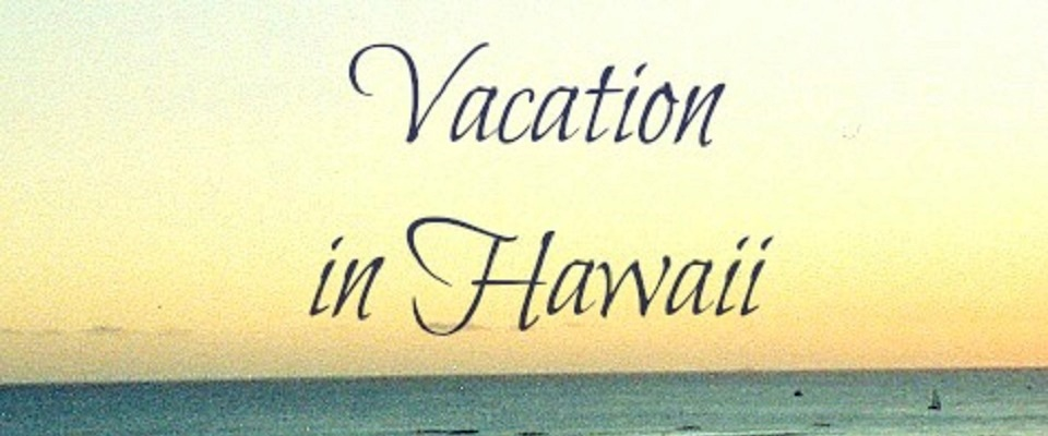 Vacation in Hawaii